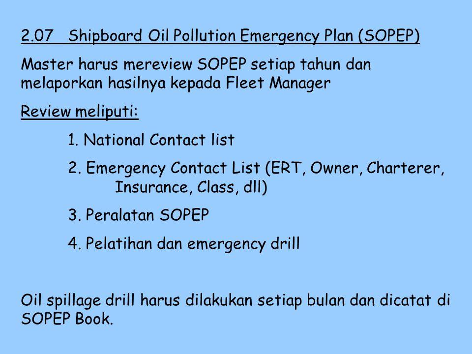 2.06 Dealing with Oil Spillage OOW harus bertindak cepat mengurangi spill dan menghentikan operasi muatan atau bunker. OOW harus membunyikan General A
