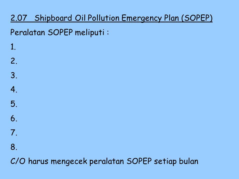 2.07Shipboard Oil Pollution Emergency Plan (SOPEP) Master harus mereview SOPEP setiap tahun dan melaporkan hasilnya kepada Fleet Manager Review melipu