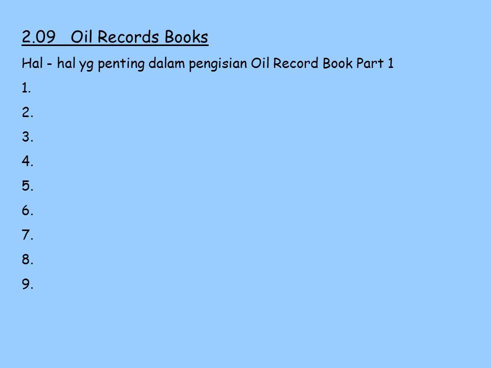2.09Oil Records Books Master menjamin bahwa Oil Record Book diisi dg benar sebelum menanda tanganinya. Bila membuang sisa minyak ke darat, maka harus