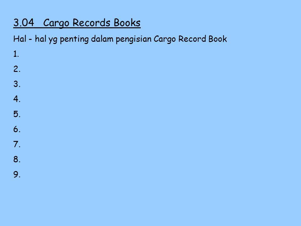 3.04Cargo Record Book C/O bertanggung jawab terhadap pengisian Cargo Record Book C/O harus paham ttg petunjuk pengisian Cargo Record Book Master harus menjamin bahwa pengisian Cargo Record Book sesuai dengan Regulasi 9 Marpol 73/78.