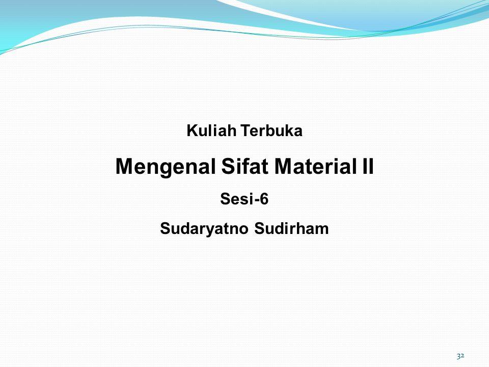 Kuliah Terbuka Mengenal Sifat Material II Sesi-6 Sudaryatno Sudirham 32