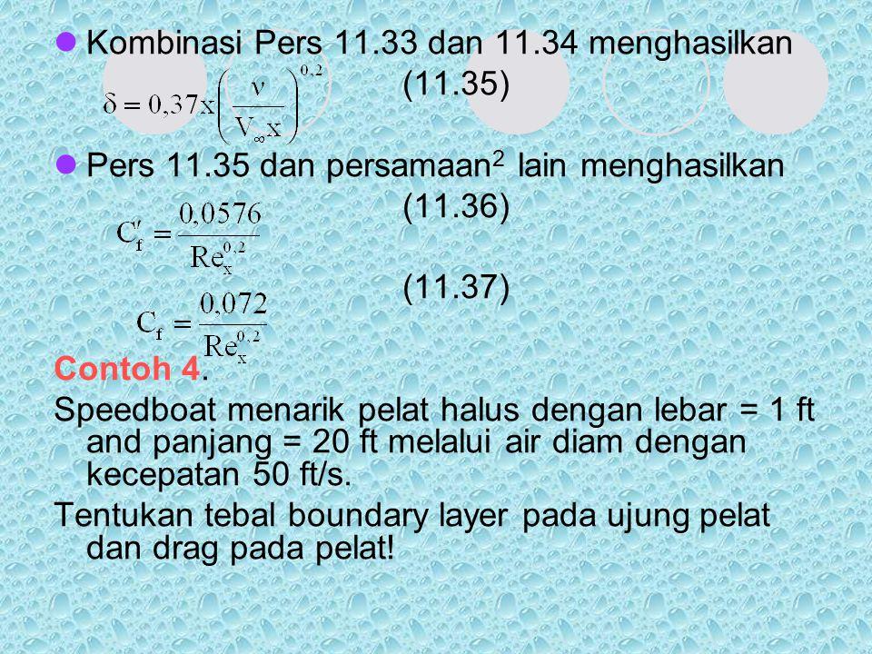 Kombinasi Pers 11.33 dan 11.34 menghasilkan (11.35) Pers 11.35 dan persamaan 2 lain menghasilkan (11.36) (11.37) Contoh 4. Speedboat menarik pelat hal