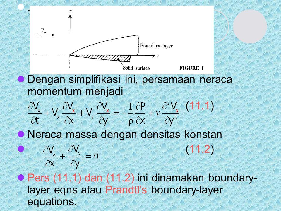 . Dengan simplifikasi ini, persamaan neraca momentum menjadi (11.1) Neraca massa dengan densitas konstan (11.2) Pers (11.1) dan (11.2) ini dinamakan b