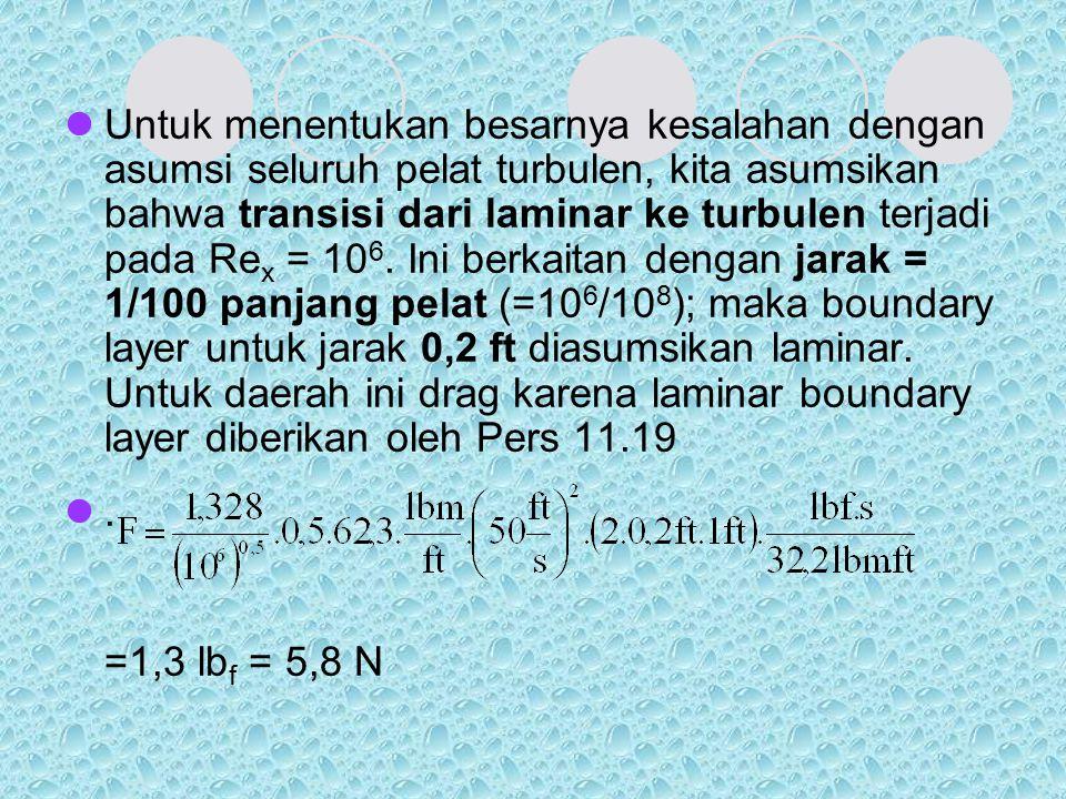 Untuk menentukan besarnya kesalahan dengan asumsi seluruh pelat turbulen, kita asumsikan bahwa transisi dari laminar ke turbulen terjadi pada Re x = 1