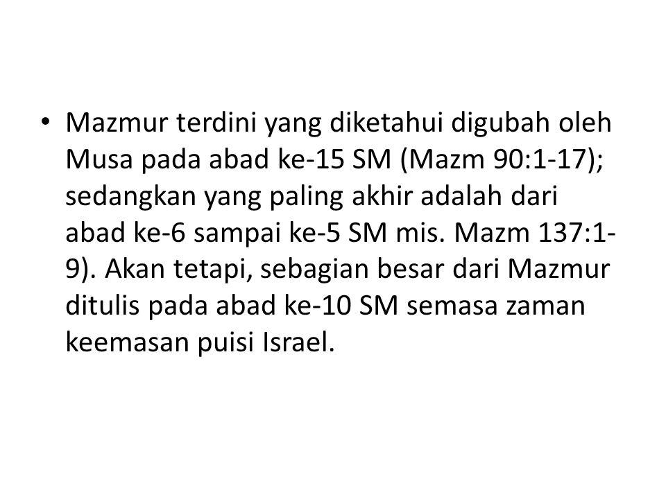 Mazmur terdini yang diketahui digubah oleh Musa pada abad ke-15 SM (Mazm 90:1-17); sedangkan yang paling akhir adalah dari abad ke-6 sampai ke-5 SM mi