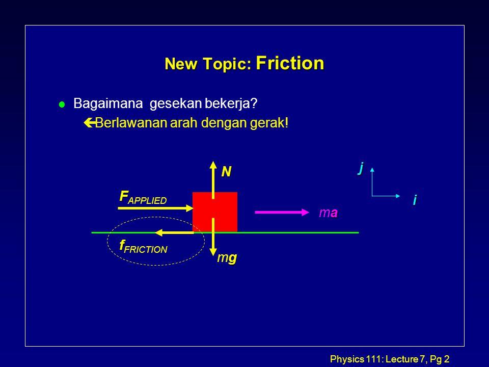 Physics 111: Lecture 7, Pg 2 New Topic: Friction l Bagaimana gesekan bekerja.