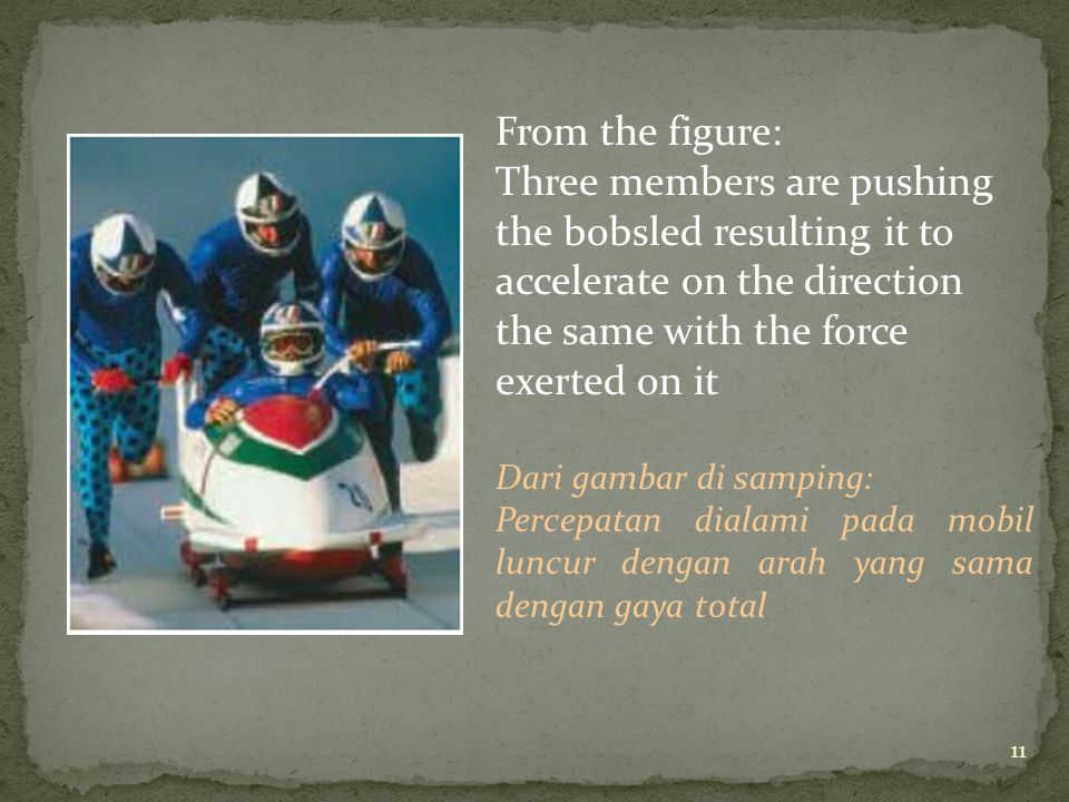 From the figure: Three members are pushing the bobsled resulting it to accelerate on the direction the same with the force exerted on it Dari gambar d