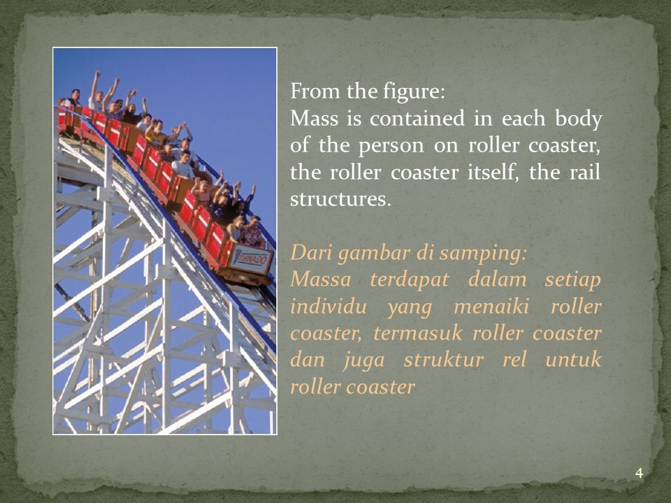 From the figure: Mass is contained in each body of the person on roller coaster, the roller coaster itself, the rail structures.
