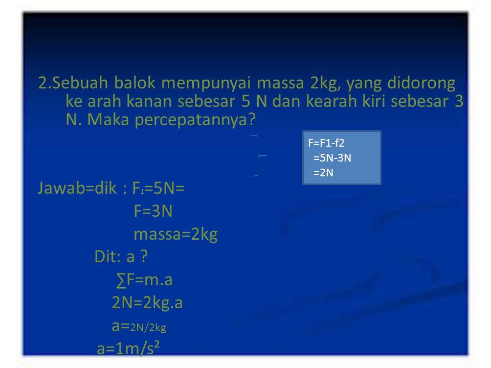 3.F 1 = 10 Newton, F 2 = 1 Newton, m 1 = 1 kg, m 2 = 2 kg.