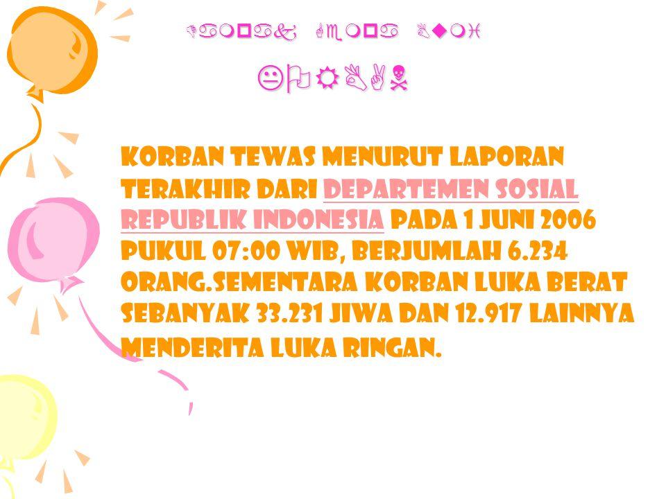 Dampak Gempa Bumi KORBAN Korban tewas menurut laporan terakhir dari Departemen Sosial Republik Indonesia pada 1 Juni 2006 pukul 07:00 WIB, berjumlah 6