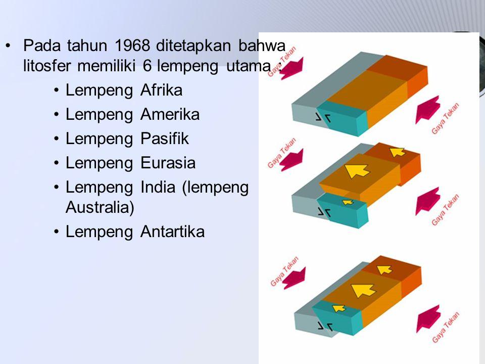 Pada tahun 1968 ditetapkan bahwa litosfer memiliki 6 lempeng utama : Lempeng Afrika Lempeng Amerika Lempeng Pasifik Lempeng Eurasia Lempeng India (lem
