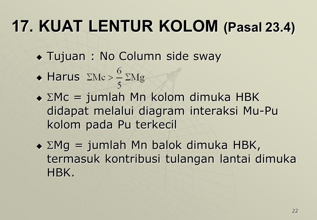 22 17. KUAT LENTUR KOLOM (Pasal 23.4)  Tujuan : No Column side sway  Harus  Mc = jumlah Mn kolom dimuka HBK didapat melalui diagram interaksi Mu-P