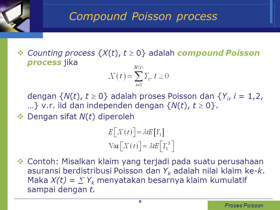8 Compound Poisson process  Counting process {X(t), t  0} adalah compound Poisson process jika dengan {N(t), t  0} adalah proses Poisson dan {Y i,