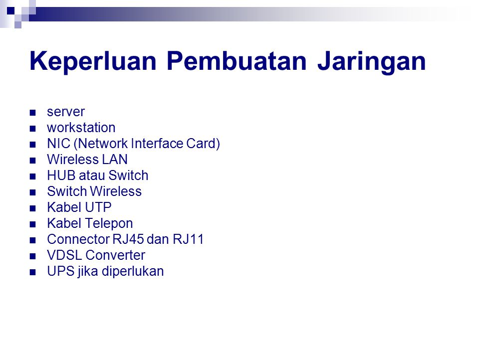 Keperluan Pembuatan Jaringan server workstation NIC (Network Interface Card) Wireless LAN HUB atau Switch Switch Wireless Kabel UTP Kabel Telepon Conn