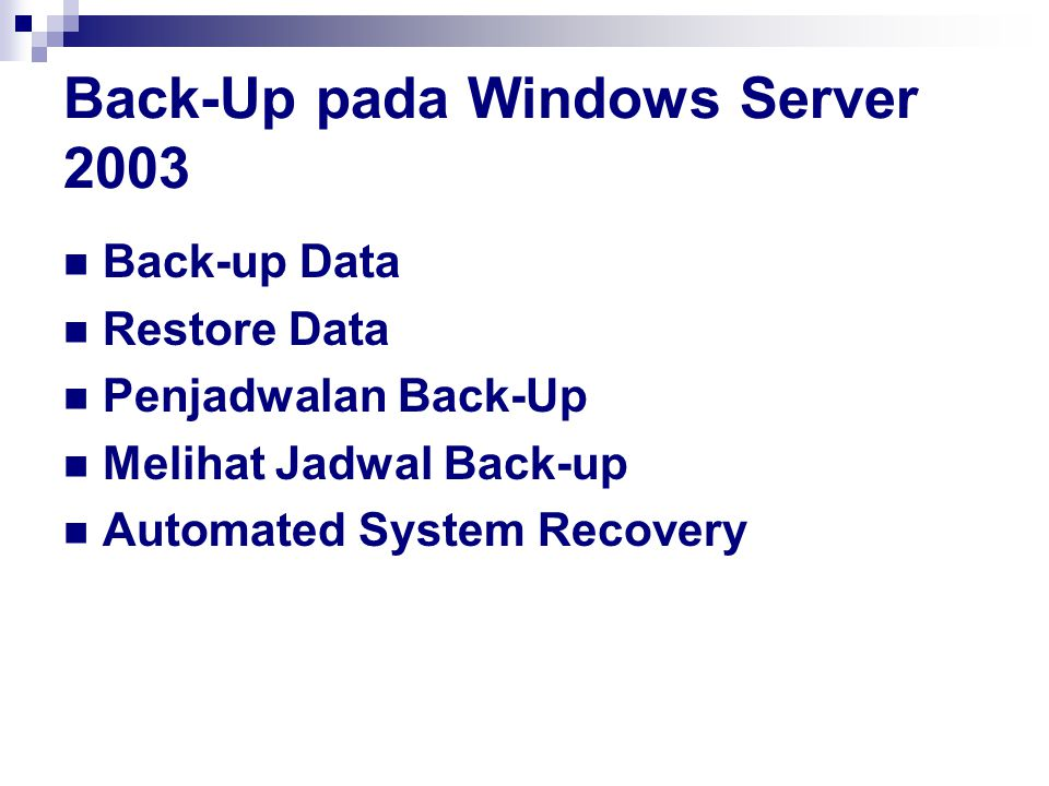 Back-Up pada Windows Server 2003 Back-up Data Restore Data Penjadwalan Back-Up Melihat Jadwal Back-up Automated System Recovery