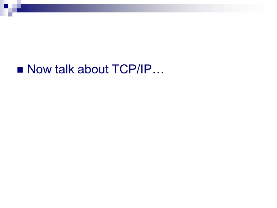 Now talk about TCP/IP…