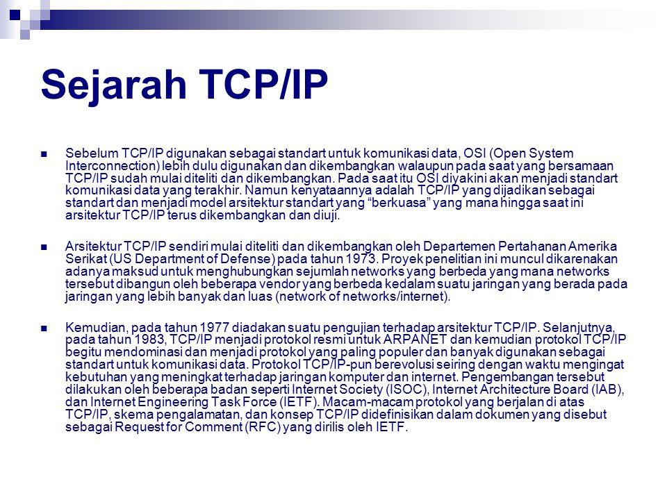 Sejarah TCP/IP Sebelum TCP/IP digunakan sebagai standart untuk komunikasi data, OSI (Open System Interconnection) lebih dulu digunakan dan dikembangka