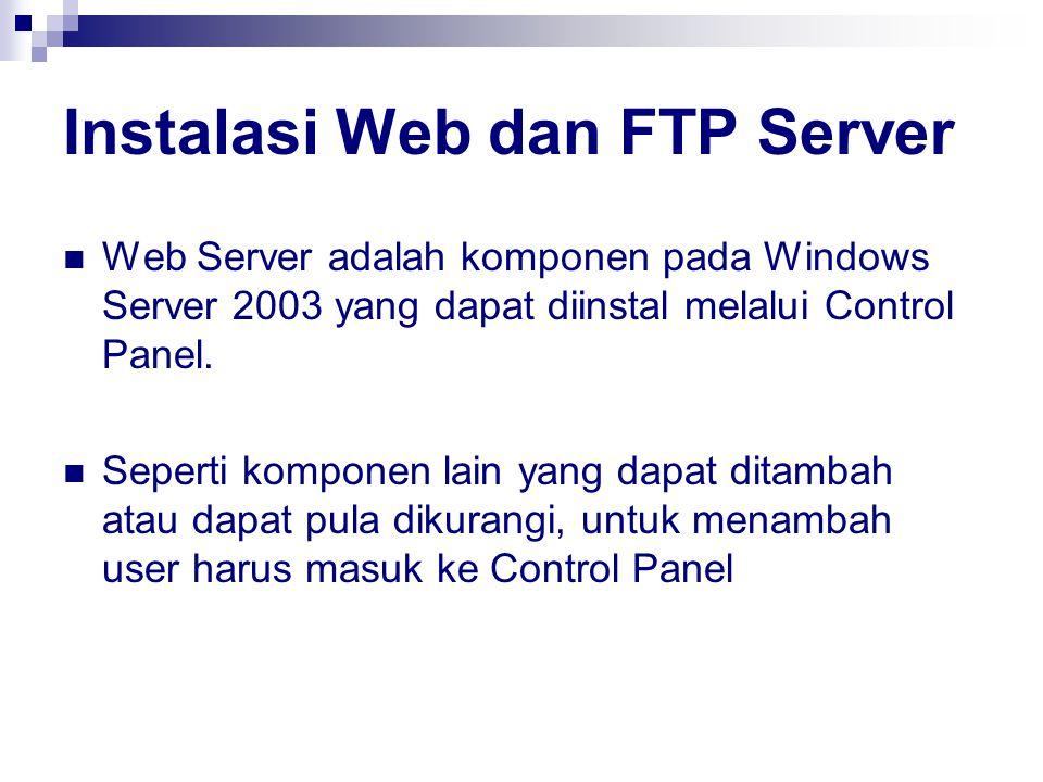 Instalasi Web dan FTP Server Web Server adalah komponen pada Windows Server 2003 yang dapat diinstal melalui Control Panel. Seperti komponen lain yang