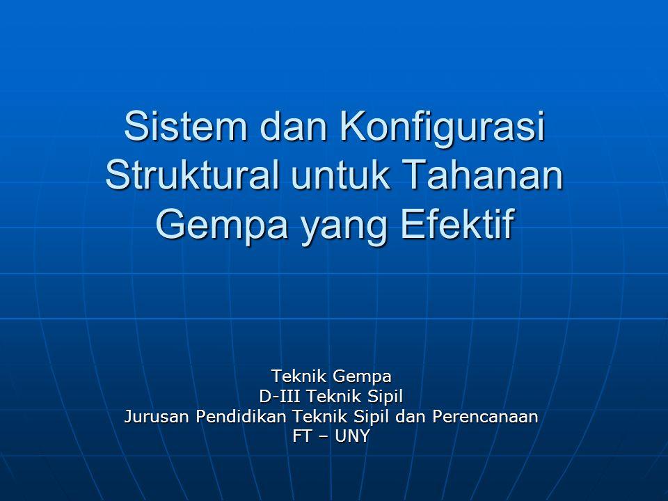 Sistem dan Konfigurasi Struktural untuk Tahanan Gempa yang Efektif Teknik Gempa D-III Teknik Sipil Jurusan Pendidikan Teknik Sipil dan Perencanaan FT