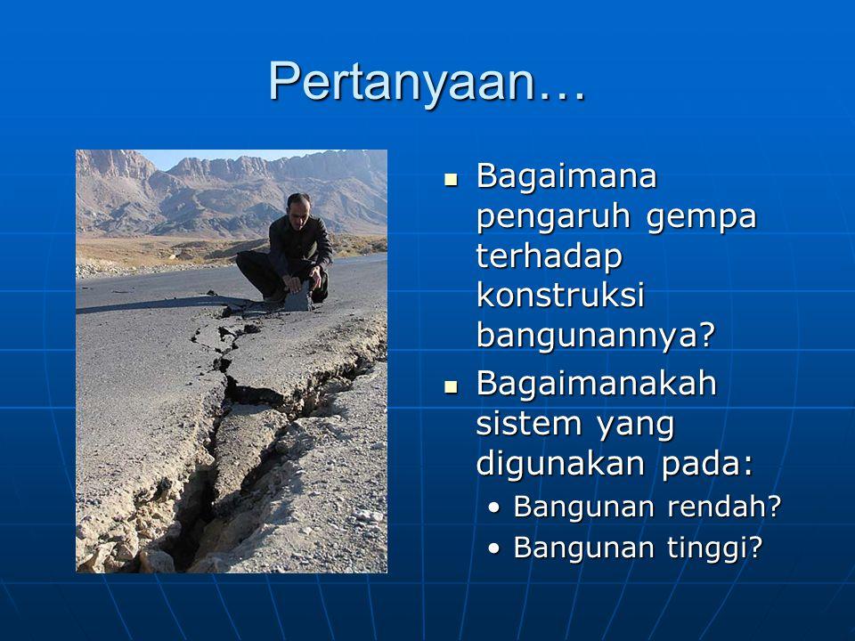 Pertanyaan… Bagaimana pengaruh gempa terhadap konstruksi bangunannya? Bagaimana pengaruh gempa terhadap konstruksi bangunannya? Bagaimanakah sistem ya