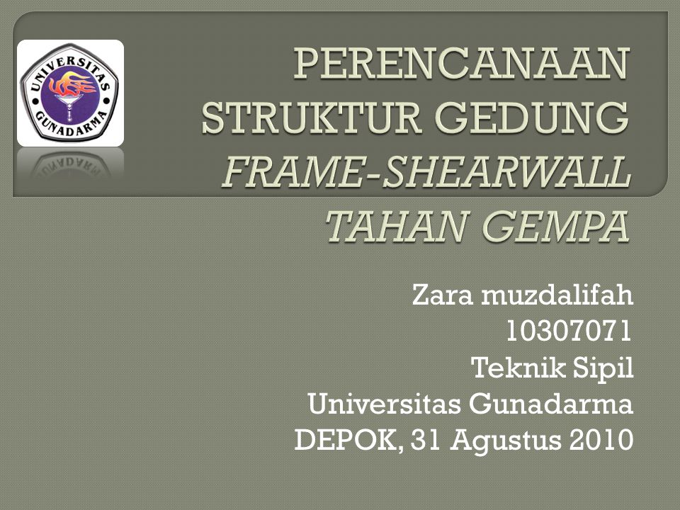 Zara muzdalifah 10307071 Teknik Sipil Universitas Gunadarma DEPOK, 31 Agustus 2010
