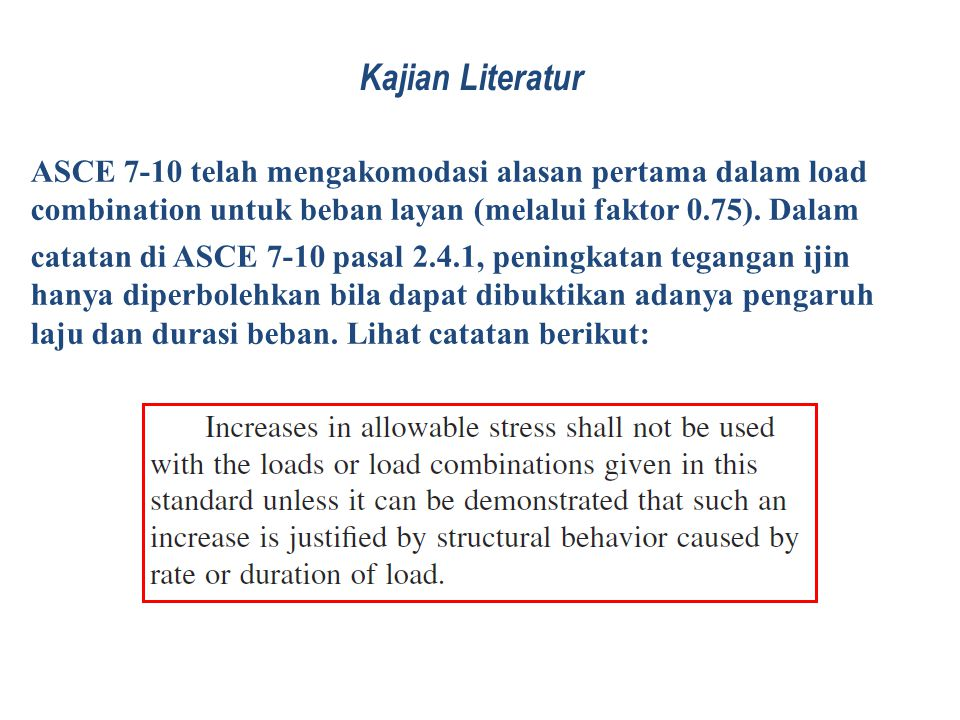 Kajian Literatur ASCE 7-10 telah mengakomodasi alasan pertama dalam load combination untuk beban layan (melalui faktor 0.75). Dalam catatan di ASCE 7-
