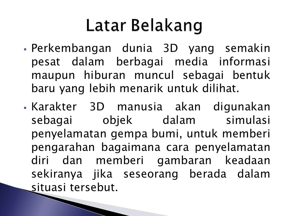  Perkembangan dunia 3D yang semakin pesat dalam berbagai media informasi maupun hiburan muncul sebagai bentuk baru yang lebih menarik untuk dilihat.
