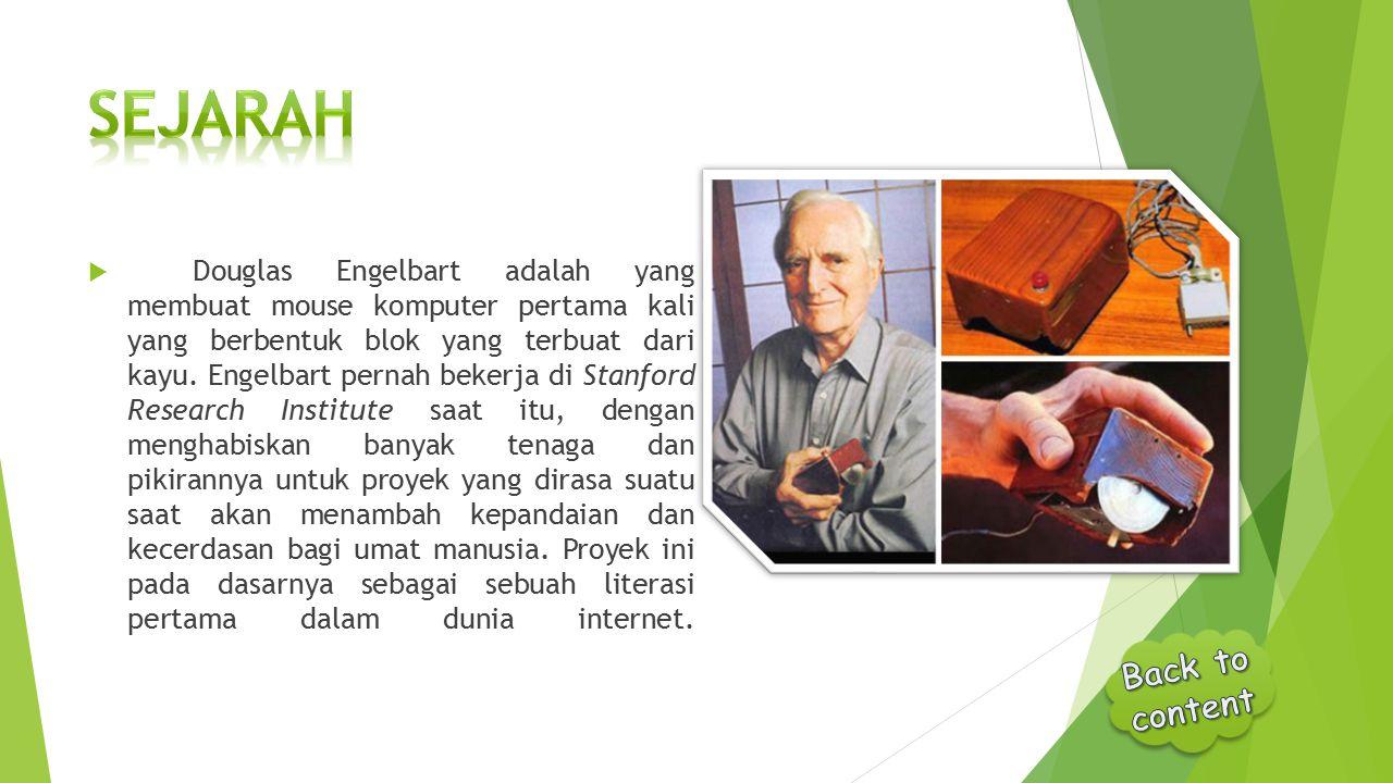  Douglas Engelbart adalah yang membuat mouse komputer pertama kali yang berbentuk blok yang terbuat dari kayu. Engelbart pernah bekerja di Stanford R