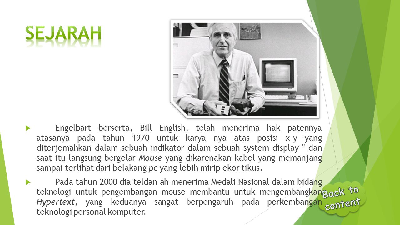  Engelbart berserta, Bill English, telah menerima hak patennya atasanya pada tahun 1970 untuk karya nya atas posisi x-y yang diterjemahkan dalam sebu