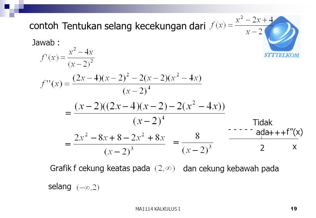 """MA1114 KALKULUS I19 Tentukan selang kecekungan dari contoh Jawab : Grafik f cekung keatas pada dan cekung kebawah pada selang 2 f""""(x) x +++ - - - - -"""