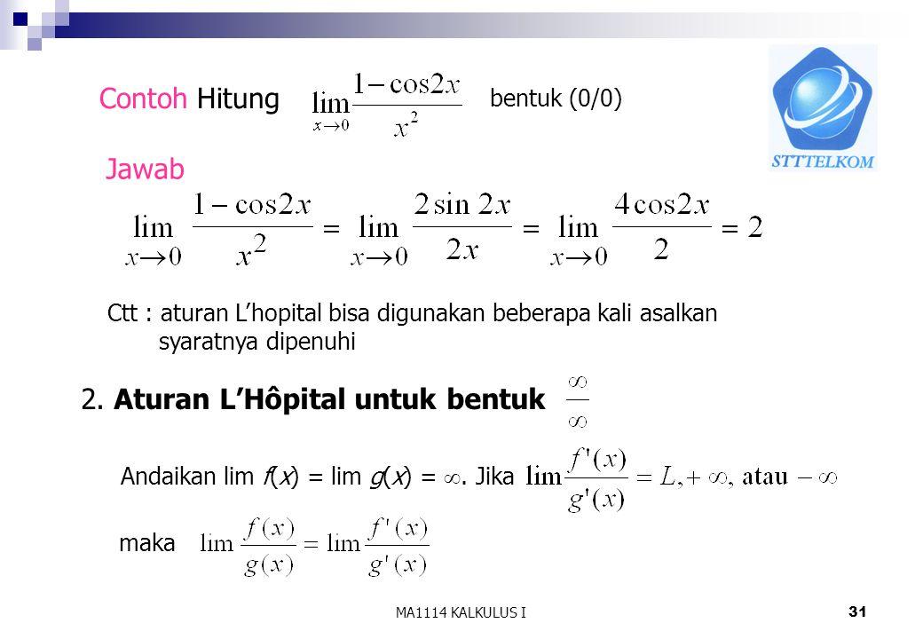 MA1114 KALKULUS I31 Contoh Hitung Jawab bentuk (0/0) Ctt : aturan L'hopital bisa digunakan beberapa kali asalkan syaratnya dipenuhi 2. Aturan L'Hôpita