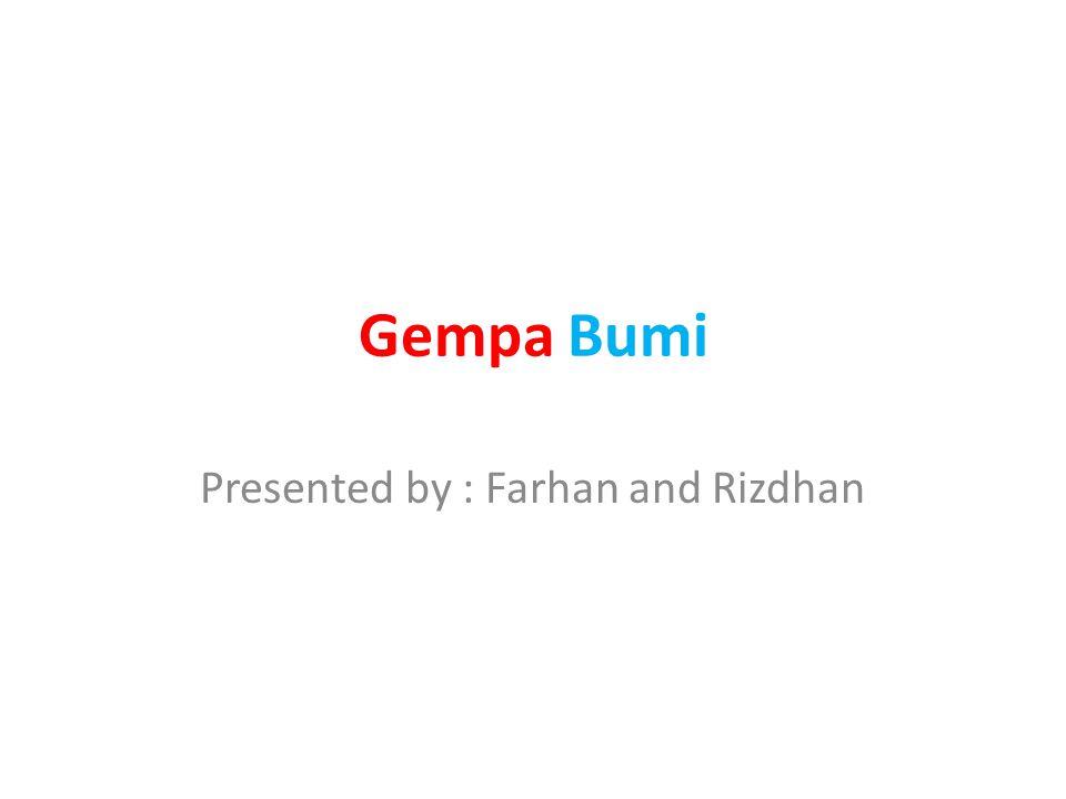 Gempa Bumi Presented by : Farhan and Rizdhan