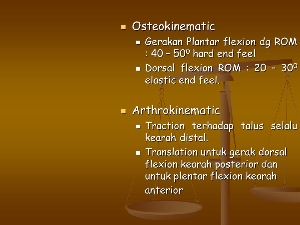 Osteokinematic Osteokinematic Gerakan Plantar flexion dg ROM : 40 – 50 0 hard end feel Gerakan Plantar flexion dg ROM : 40 – 50 0 hard end feel Dorsal