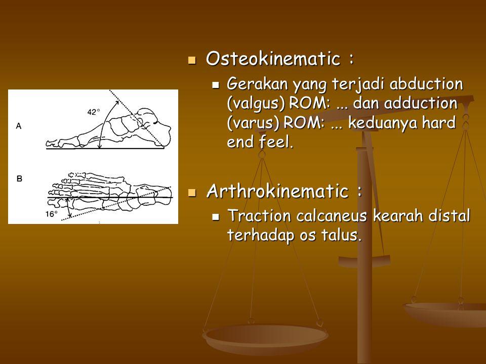 Osteokinematic : Osteokinematic : Gerakan yang terjadi abduction (valgus) ROM:... dan adduction (varus) ROM:... keduanya hard end feel. Gerakan yang t