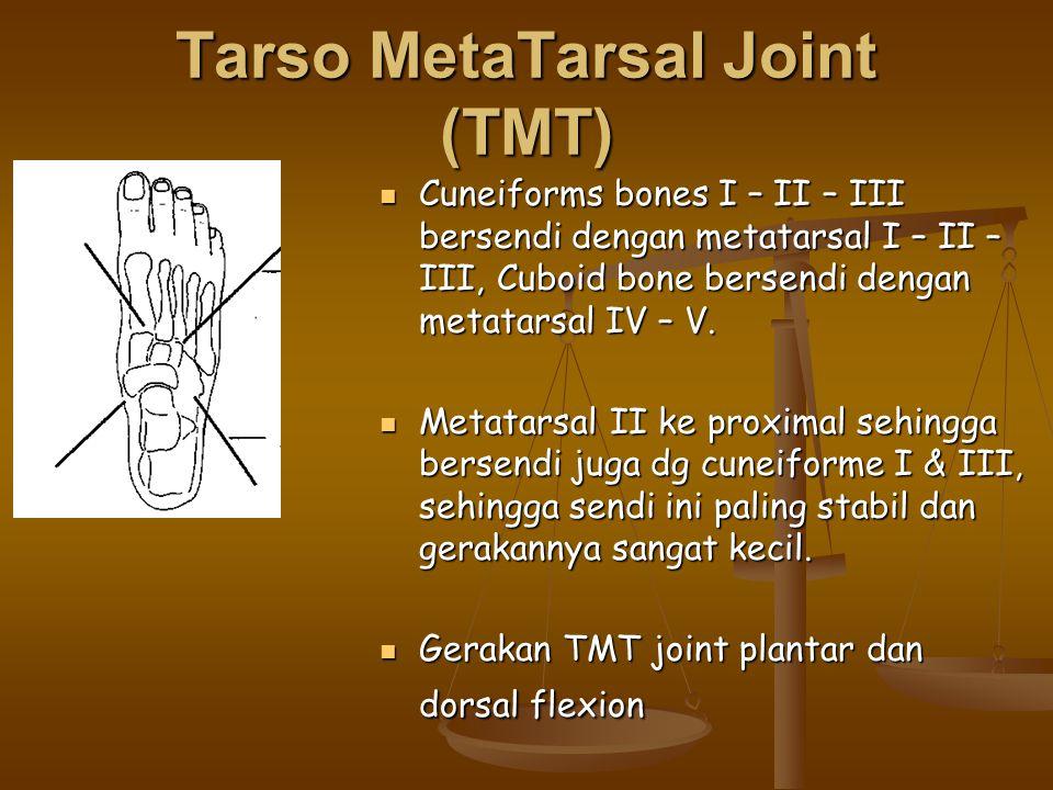 Tarso MetaTarsal Joint (TMT) Cuneiforms bones I – II – III bersendi dengan metatarsal I – II – III, Cuboid bone bersendi dengan metatarsal IV – V. Cun