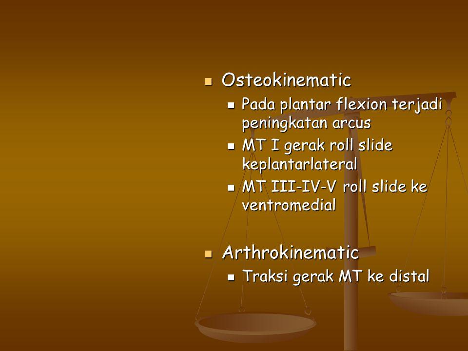 Osteokinematic Osteokinematic Pada plantar flexion terjadi peningkatan arcus Pada plantar flexion terjadi peningkatan arcus MT I gerak roll slide kepl