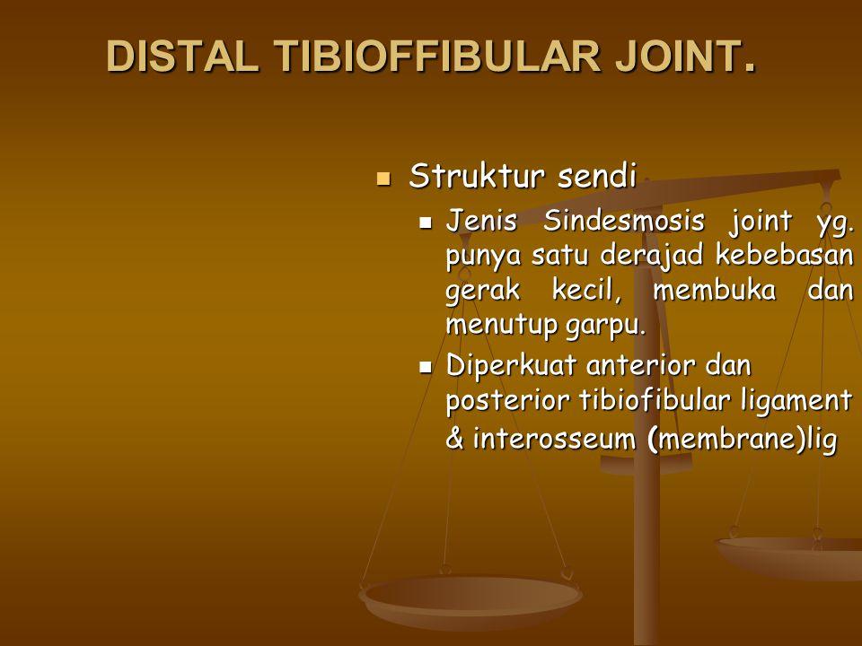 DISTAL TIBIOFFIBULAR JOINT. Struktur sendi Struktur sendi Jenis Sindesmosis joint yg. punya satu derajad kebebasan gerak kecil, membuka dan menutup ga