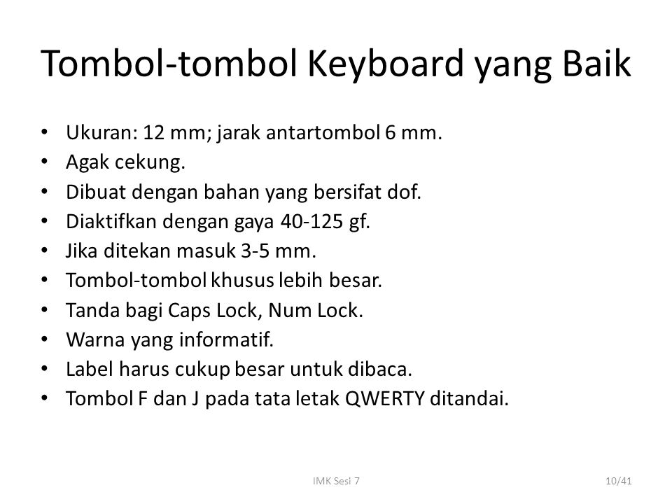 IMK Sesi 710/41 Tombol-tombol Keyboard yang Baik Ukuran: 12 mm; jarak antartombol 6 mm. Agak cekung. Dibuat dengan bahan yang bersifat dof. Diaktifkan