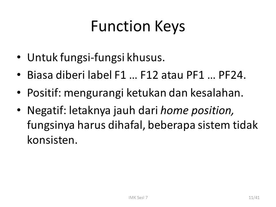 IMK Sesi 711/41 Function Keys Untuk fungsi-fungsi khusus. Biasa diberi label F1 … F12 atau PF1 … PF24. Positif: mengurangi ketukan dan kesalahan. Nega