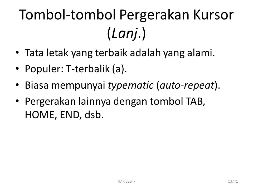 IMK Sesi 713/41 Tombol-tombol Pergerakan Kursor (Lanj.) Tata letak yang terbaik adalah yang alami. Populer: T-terbalik (a). Biasa mempunyai typematic