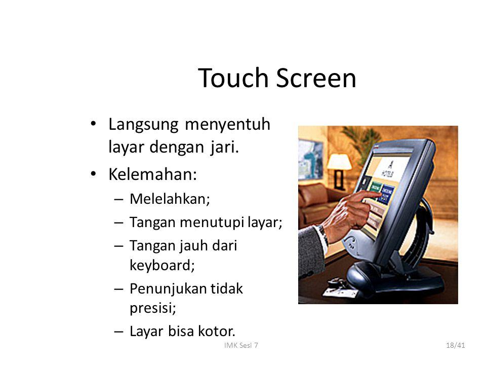 IMK Sesi 718/41 Touch Screen Langsung menyentuh layar dengan jari. Kelemahan: – Melelahkan; – Tangan menutupi layar; – Tangan jauh dari keyboard; – Pe