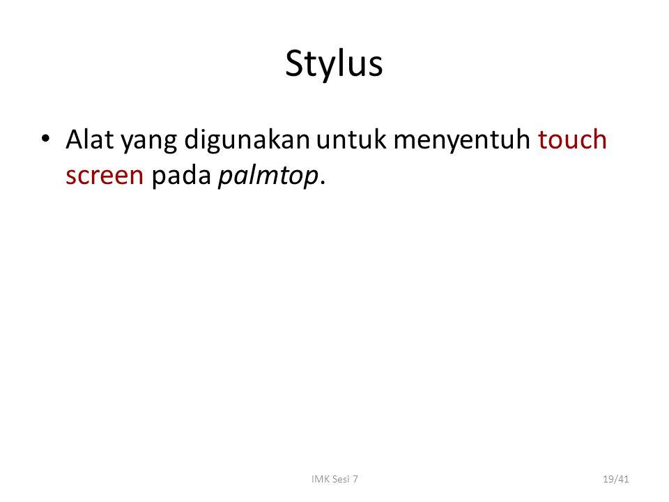IMK Sesi 719/41 Stylus Alat yang digunakan untuk menyentuh touch screen pada palmtop.