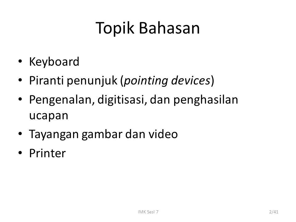 IMK Sesi 72/41 Topik Bahasan Keyboard Piranti penunjuk (pointing devices) Pengenalan, digitisasi, dan penghasilan ucapan Tayangan gambar dan video Pri