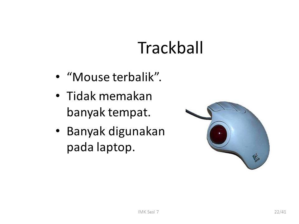 "IMK Sesi 722/41 Trackball ""Mouse terbalik"". Tidak memakan banyak tempat. Banyak digunakan pada laptop."