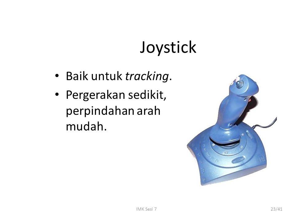 IMK Sesi 723/41 Joystick Baik untuk tracking. Pergerakan sedikit, perpindahan arah mudah.