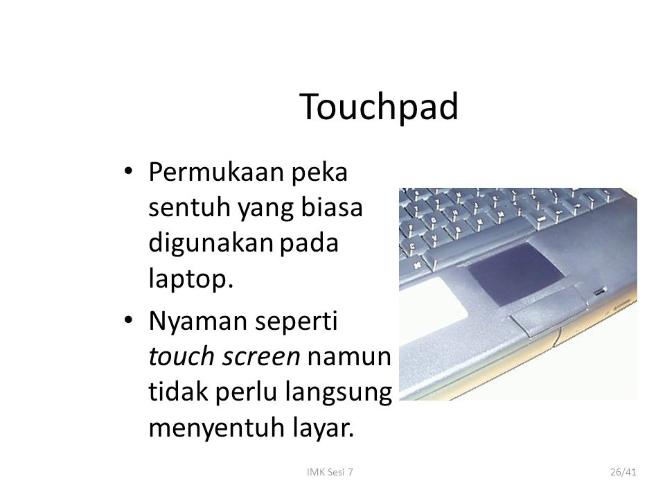 IMK Sesi 726/41 Touchpad Permukaan peka sentuh yang biasa digunakan pada laptop. Nyaman seperti touch screen namun tidak perlu langsung menyentuh laya