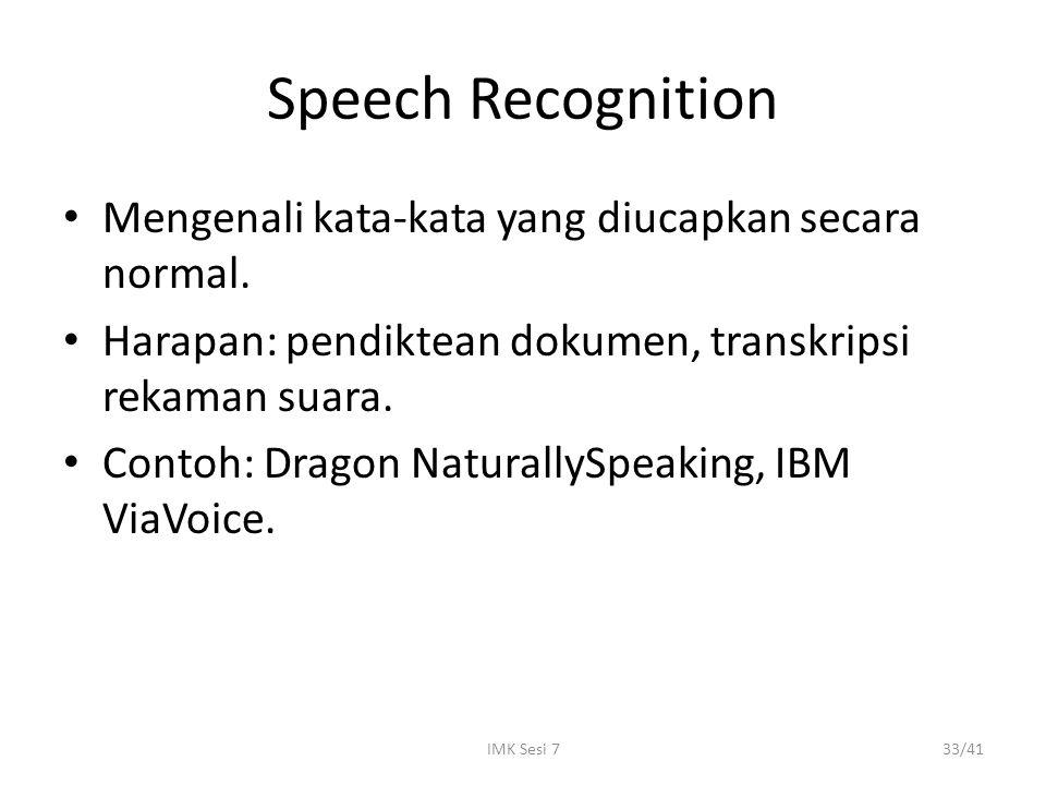 IMK Sesi 733/41 Speech Recognition Mengenali kata-kata yang diucapkan secara normal. Harapan: pendiktean dokumen, transkripsi rekaman suara. Contoh: D