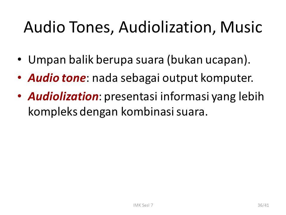 IMK Sesi 736/41 Audio Tones, Audiolization, Music Umpan balik berupa suara (bukan ucapan). Audio tone: nada sebagai output komputer. Audiolization: pr