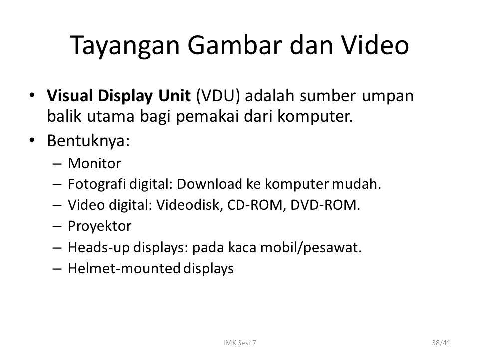 IMK Sesi 738/41 Tayangan Gambar dan Video Visual Display Unit (VDU) adalah sumber umpan balik utama bagi pemakai dari komputer. Bentuknya: – Monitor –