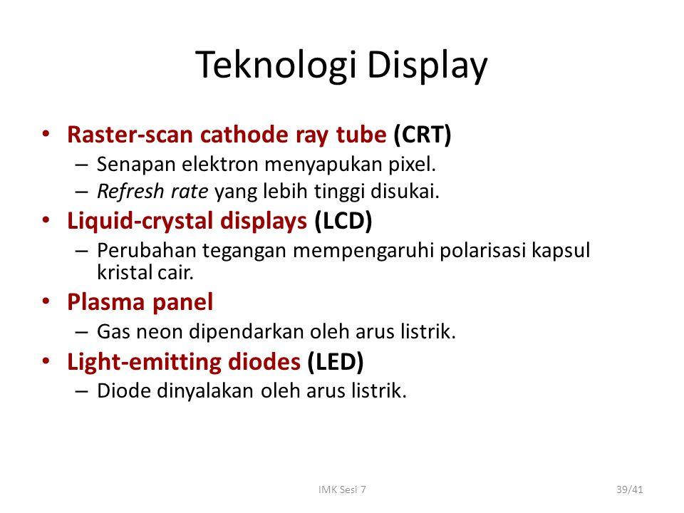 IMK Sesi 739/41 Teknologi Display Raster-scan cathode ray tube (CRT) – Senapan elektron menyapukan pixel. – Refresh rate yang lebih tinggi disukai. Li